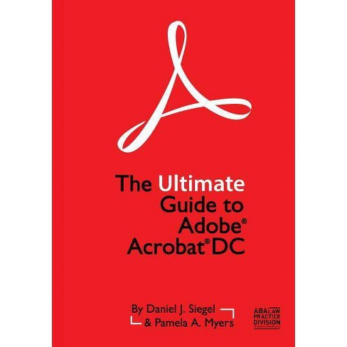 The Ultimate Guide to Adobe Acrobat DC - by  Daniel J Siegel & Pamela A Myers (Paperback) - image 1 of 1