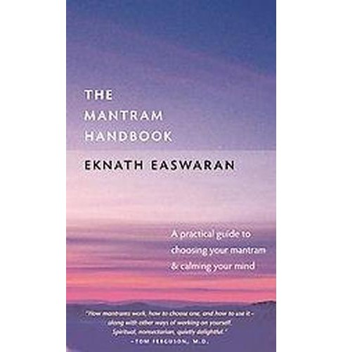Mantram Handbook : A Practical Guide to Choosing Your Mantram and Calming Your Mind (Paperback) (Eknath - image 1 of 1