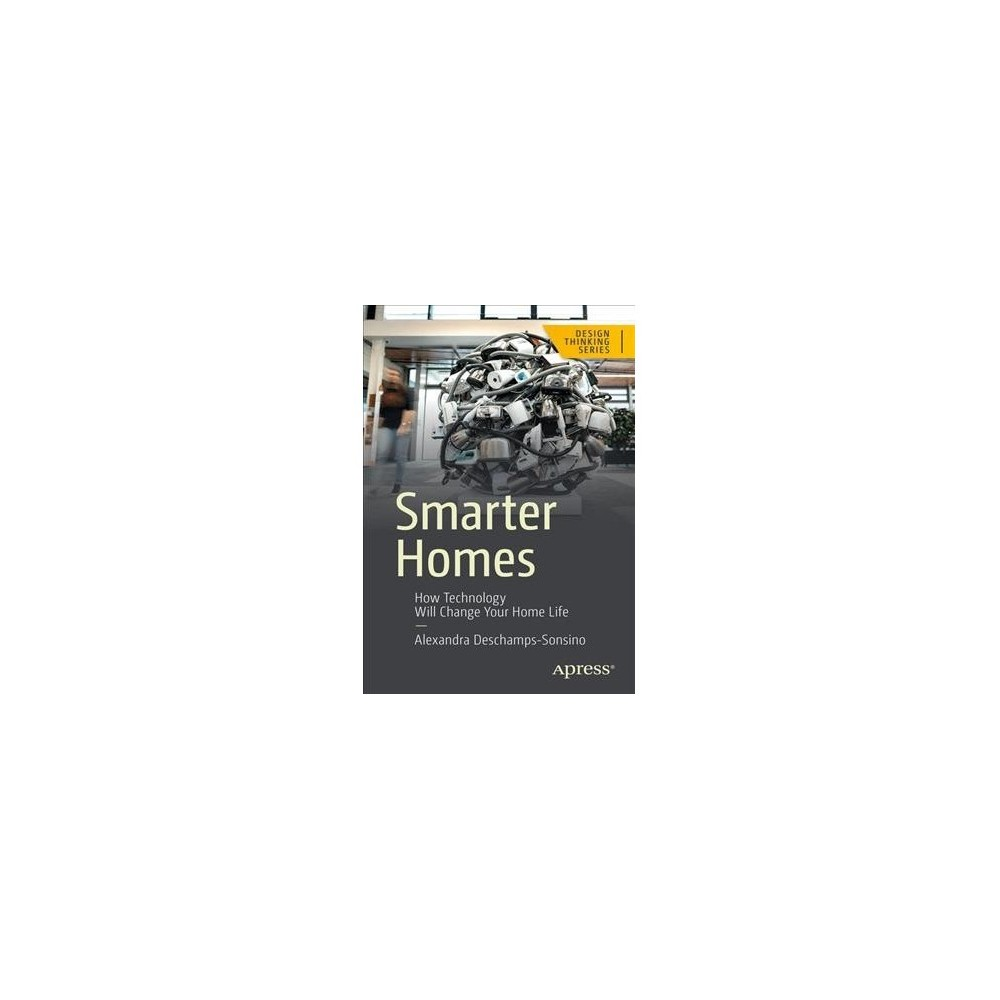 Smarter Homes : How Technology Has Changed Your Home Life - by Alexandra Deschamps-sonsino (Paperback)