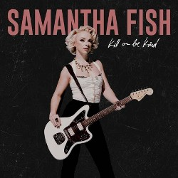 Samantha Fish - Kill Or Be Kind (CD)