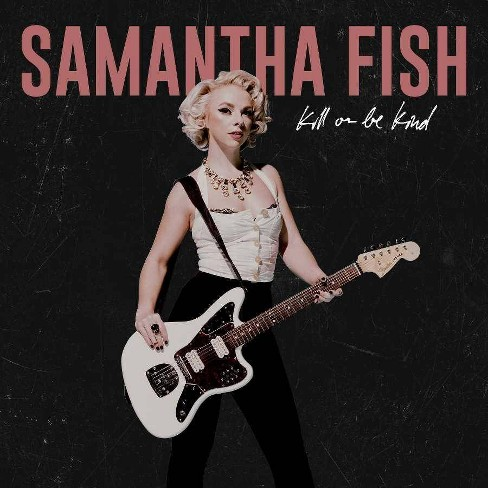 Samantha Fish - Kill Or Be Kind (CD) - image 1 of 1