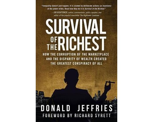 Survival of the Richest : How the Corruption of the Marketplace and the Disparity of Wealth Created the - image 1 of 1