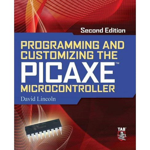 Programming and Customizing the Picaxe Microcontroller - 2 Edition by  David Lincoln (Paperback) - image 1 of 1