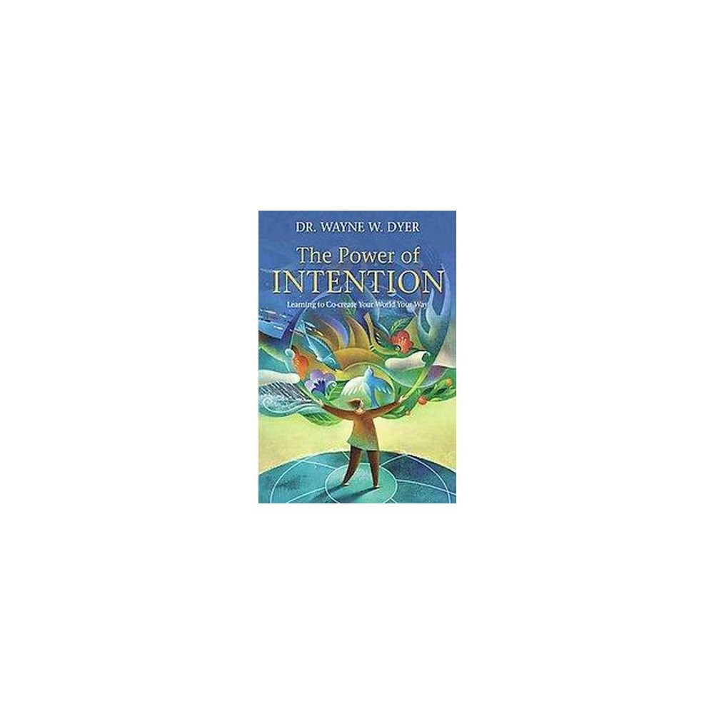 Power of Intention : Learning to Co-Create Your World Your Way (Gift, Reissue) (Paperback) (Wayne W.