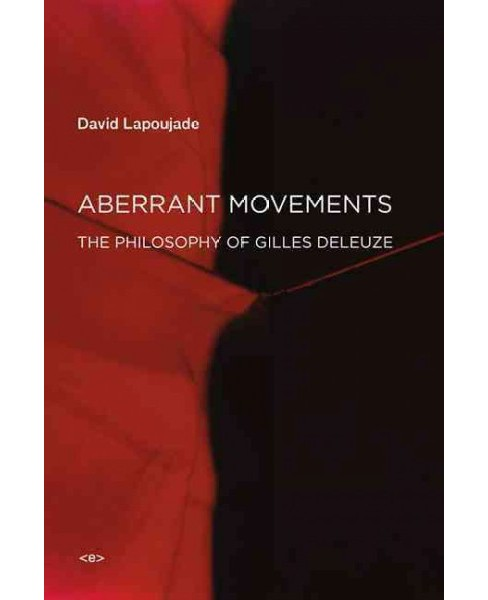 Aberrant Movements : The Philosophy of Gilles Deleuze -  by David Lapoujade (Paperback) - image 1 of 1