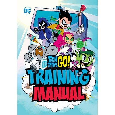 Teen Titans Go! Training Manual - by  Eric Luper (Hardcover)