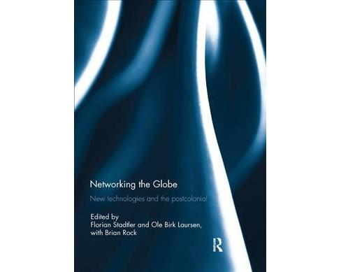 Networking the Globe : New Technologies and the Postcolonial (Paperback) - image 1 of 1