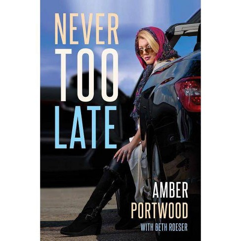 Never Too Late - by  Amber Portwood (Paperback) - image 1 of 1