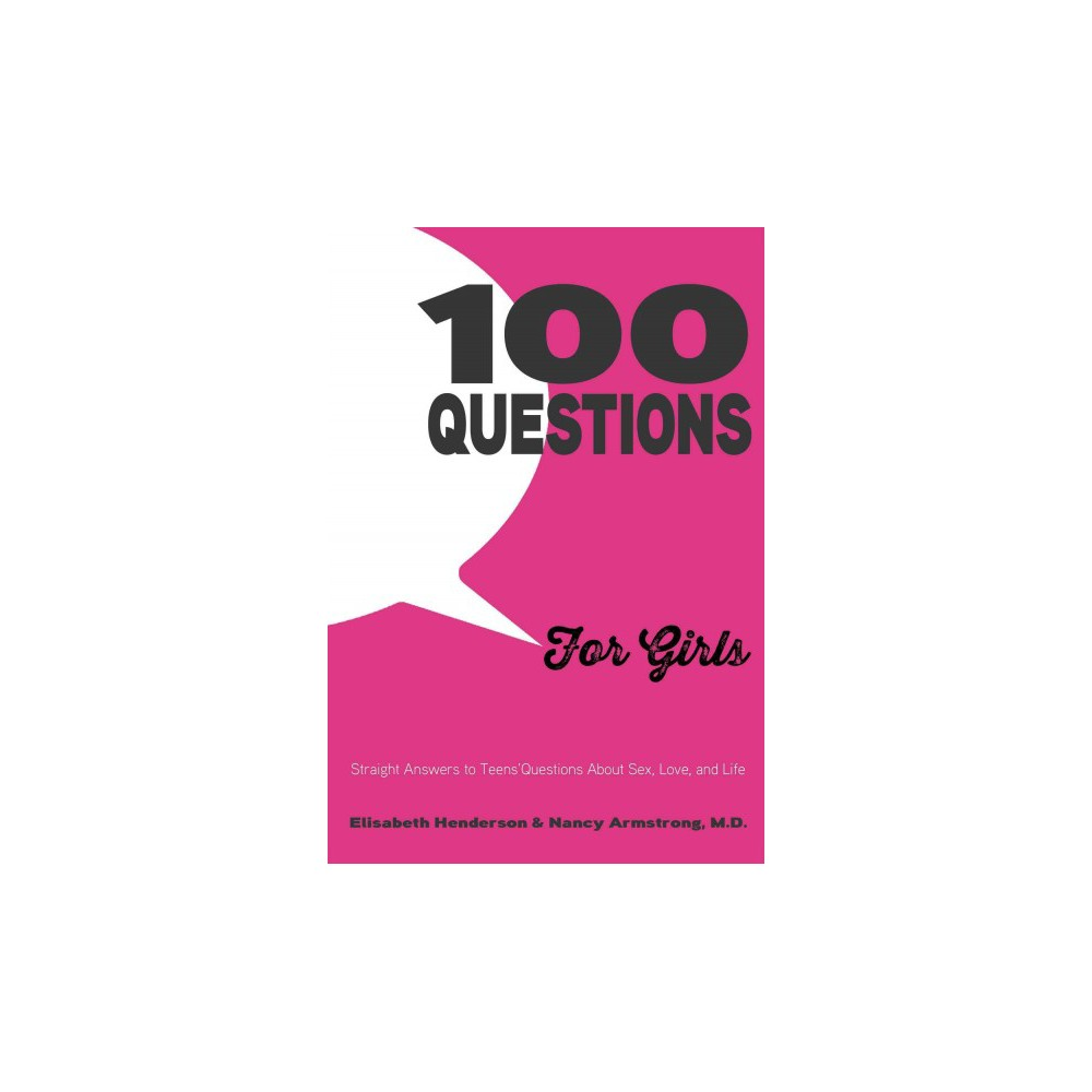100 Questions for Girls - by Elisabeth Henderson & M.d. Nancy Armstrong (Paperback)