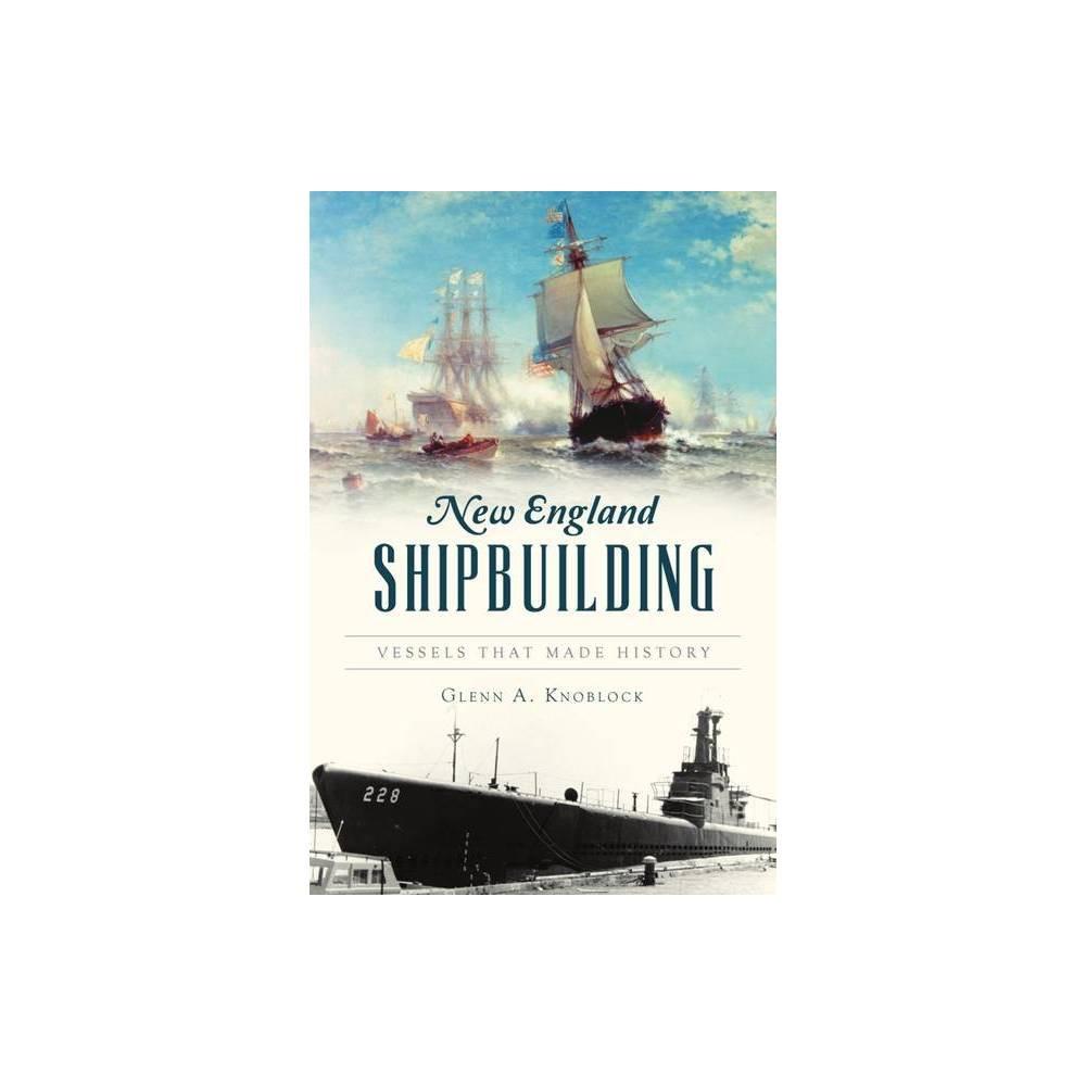 New England Shipbuilding Transportation By Glenn A Knoblock Paperback