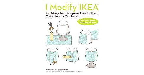 I Modify Ikea : Furnishings from Everyone's Favorite Store, Customized for Your Home (Paperback) (Elyse - image 1 of 1