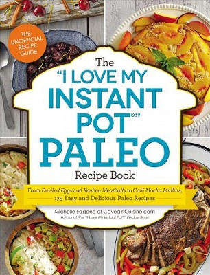 I Love My Instant Pot  Paleo Recipe Book : From Deviled Eggs and Reuben Meatballs to Cafe Mocha