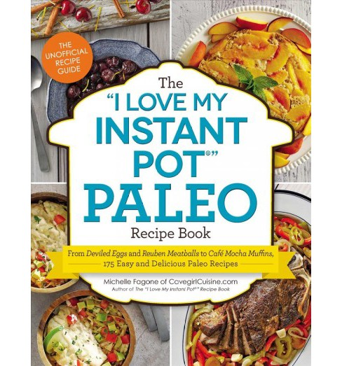 """I Love My Instant Pot"" Paleo Recipe Book : From Deviled Eggs and Reuben Meatballs to Cafe Mocha - image 1 of 1"