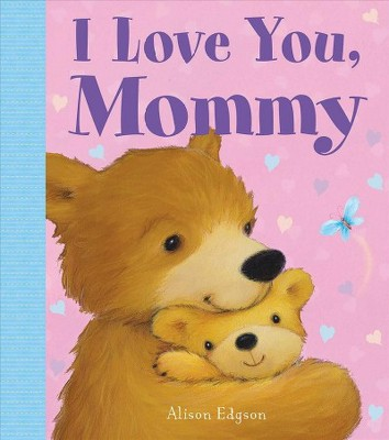 I Love You, Mommy - by Alison Edgson (Hardcover)