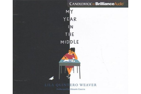 My Year in the Middle -  Unabridged by Lila Quintero Weaver (CD/Spoken Word) - image 1 of 1