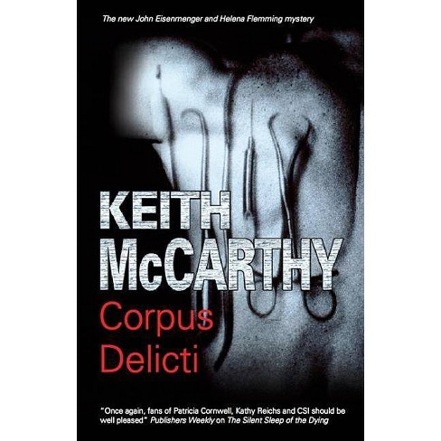 Corpus Delicti - (Eisenmenger and Flemming Forensic Mysteries) by  Keith McCarthy (Hardcover) - image 1 of 1
