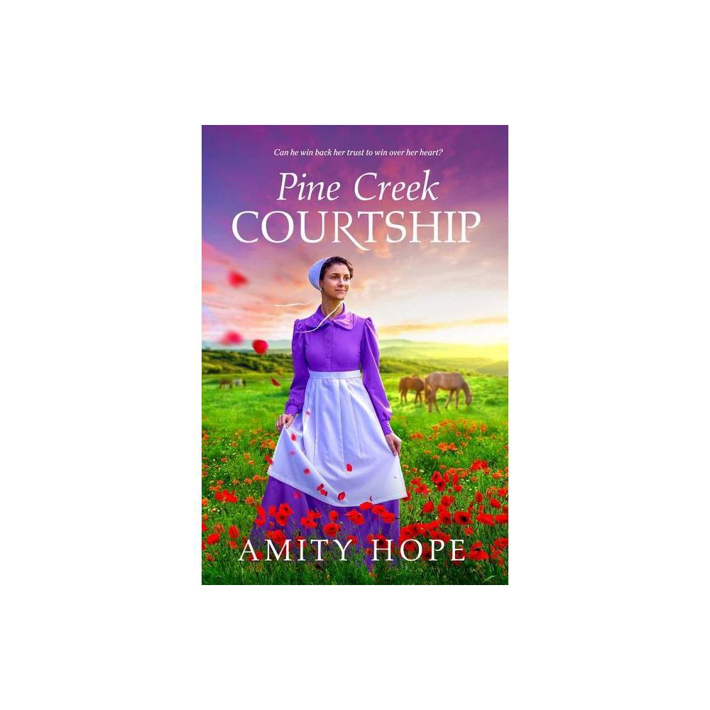 Pine Creek Courtship By Amity Hope Paperback