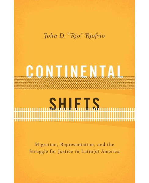 Continental Shifts : Migration, Representation, and the Struggle for Justice in Latin(o) America - image 1 of 1