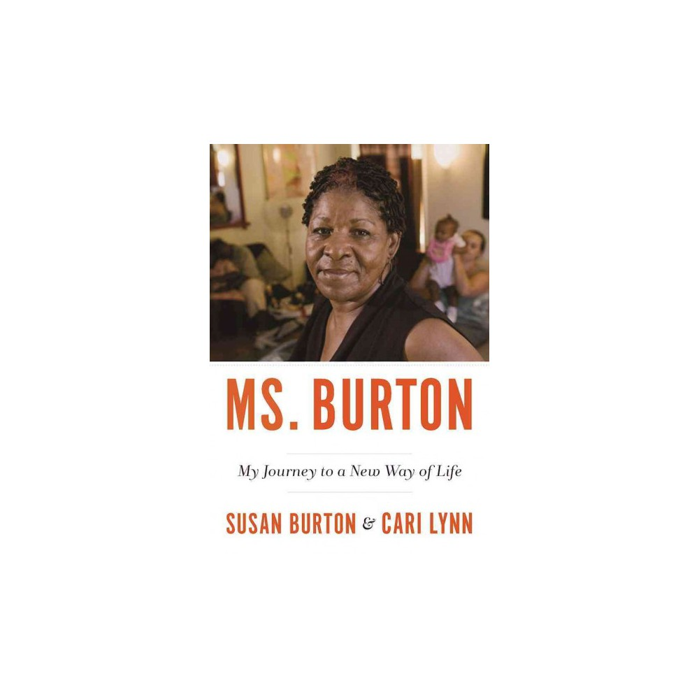 Becoming Ms. Burton : From Prison to Recovery to Leading the Fight for Incarcerated Women - (Hardcover)