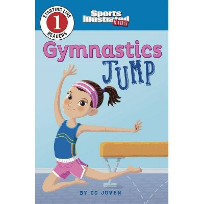 Gymnastics Jump - (Sports Illustrated Kids Starting Line Readers) by  CC Joven (Paperback)