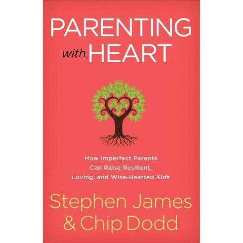 Parenting with Heart - by  Stephen James & Chip Dodd (Paperback) - image 1 of 1