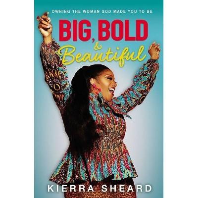 Big, Bold, and Beautiful - by  Kierra Sheard-Kelly (Hardcover)