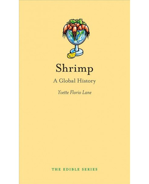 Shrimp : A Global History (Hardcover) (Yvette Florio Lane) - image 1 of 1
