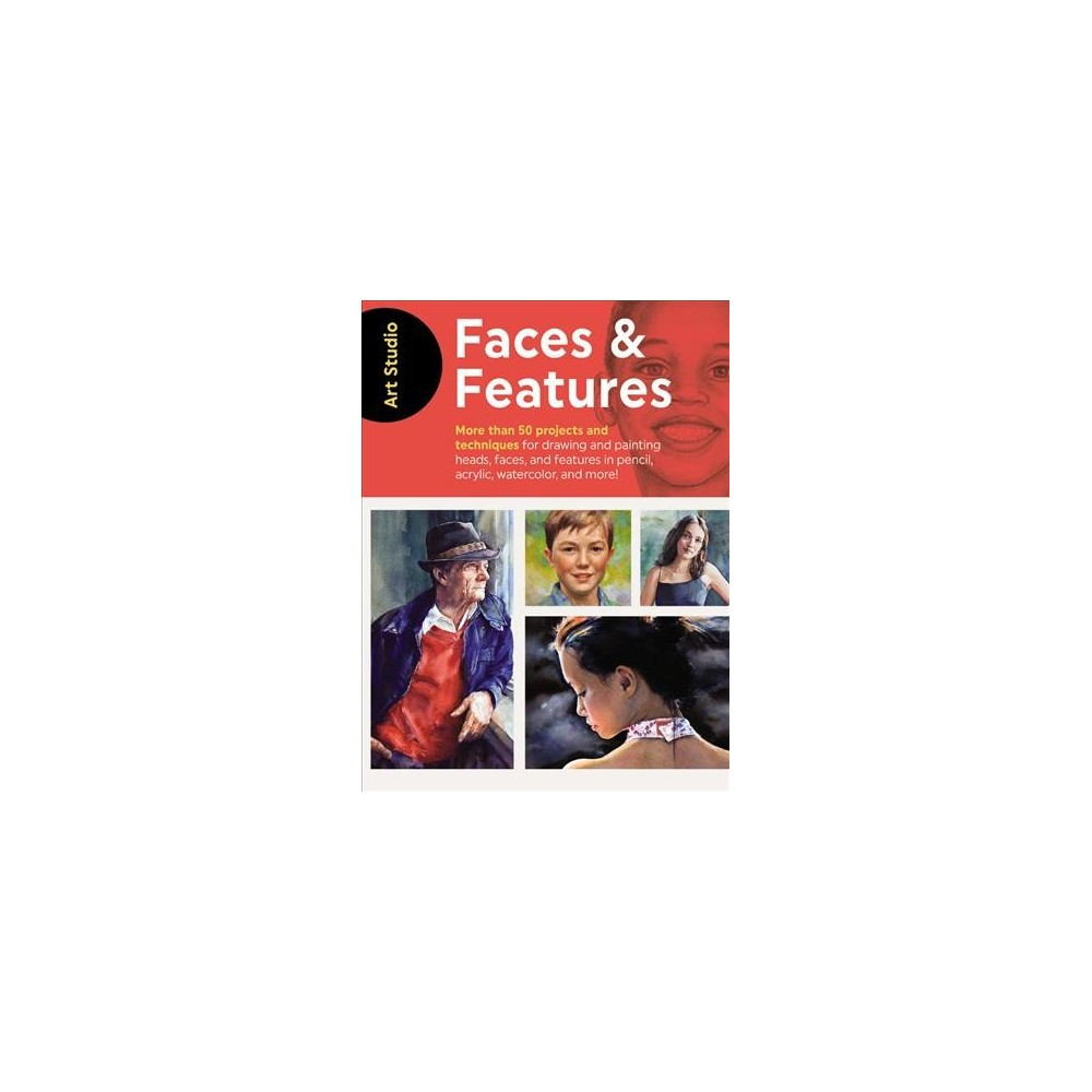 Faces & Features : More Than 50 Projects and Techniques for Drawing and Painting Heads, Faces, and