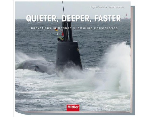 Quieter, Deeper, Faster : Innovations in German Submarine Construction (Hardcover) (Ju00fcrgen Rohweder) - image 1 of 1