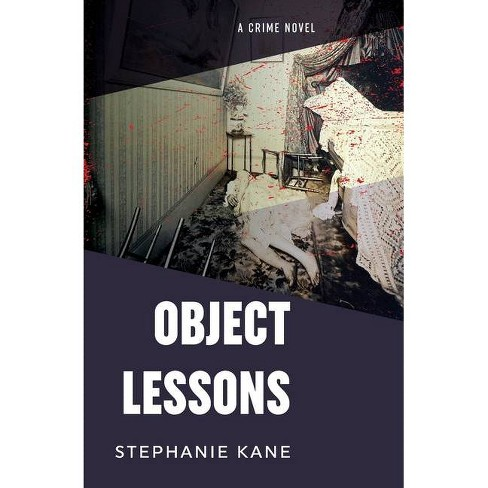 Object Lessons - by  Stephanie Kane (Paperback) - image 1 of 1