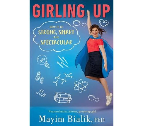 Girling Up : How to Be Strong, Smart and Spectacular (Unabridged) (CD/Spoken Word) (Ph.D. Mayim Bialik) - image 1 of 1