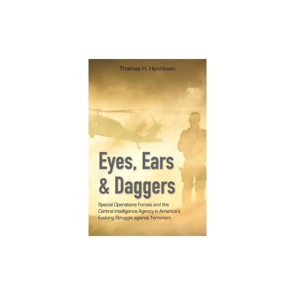 Eyes, Ears & Daggers : Special Operations Forces and the Central Intelligence Agency in America's