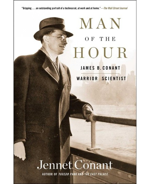 Man of the Hour : James B. Conant, Warrior Scientist -  Reprint by Jennet Conant (Paperback) - image 1 of 1