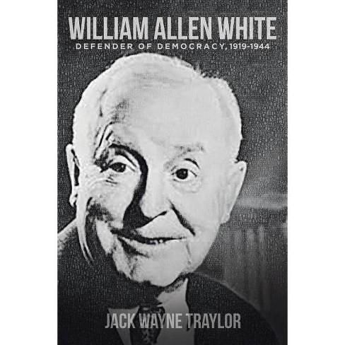 William Allen White - by  Jack Wayne Traylor (Paperback) - image 1 of 1