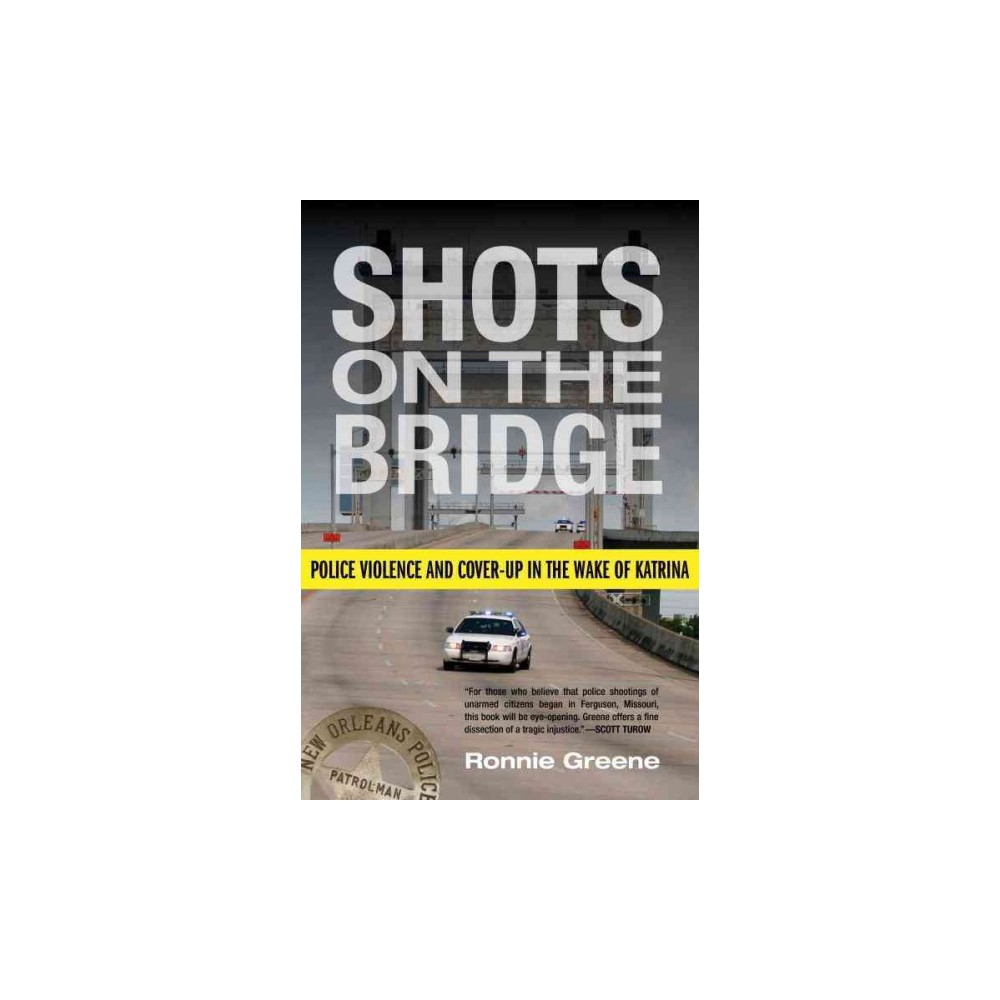 Shots on the Bridge : Police Violence and Cover-up in the Wake of Katrina (Reprint) (Paperback) (Ronnie