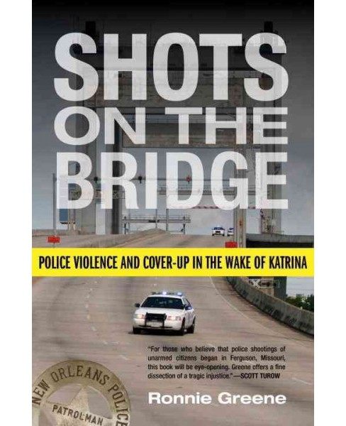 Shots on the Bridge : Police Violence and Cover-up in the Wake of Katrina (Reprint) (Paperback) (Ronnie - image 1 of 1