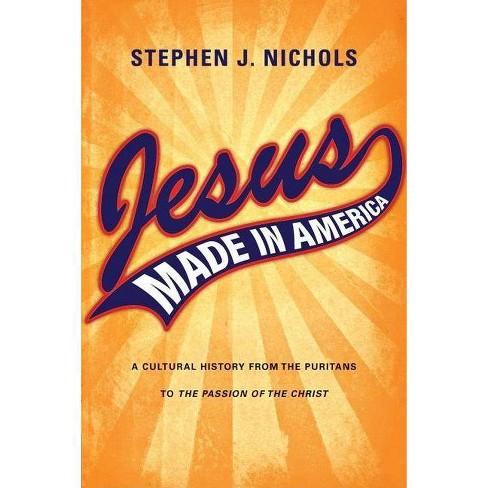 Jesus Made in America - by  Stephen J Nichols (Paperback) - image 1 of 1