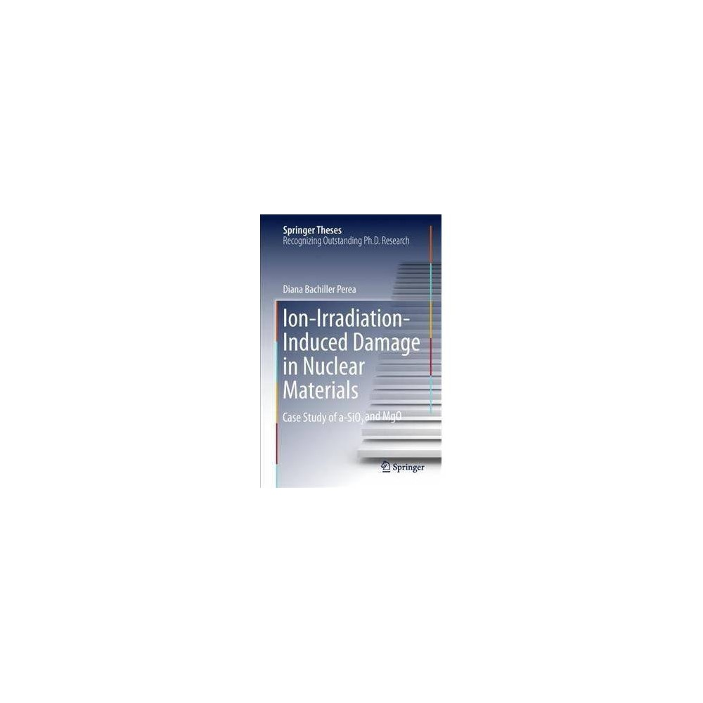 Ion-irradiation-induced Damage in Nuclear Materials : Case Study of A-sio2 and Mgo - (Hardcover)