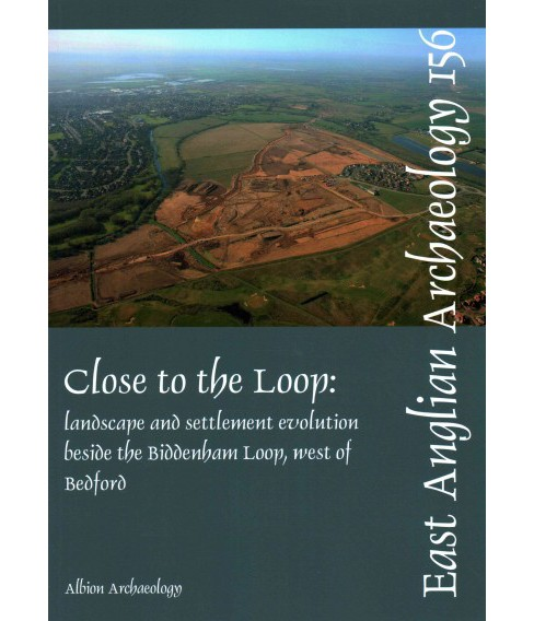 Close to the Loop : Landscape and Settlement Evolution Beside the Biddenham Loop, West of Bedford - image 1 of 1
