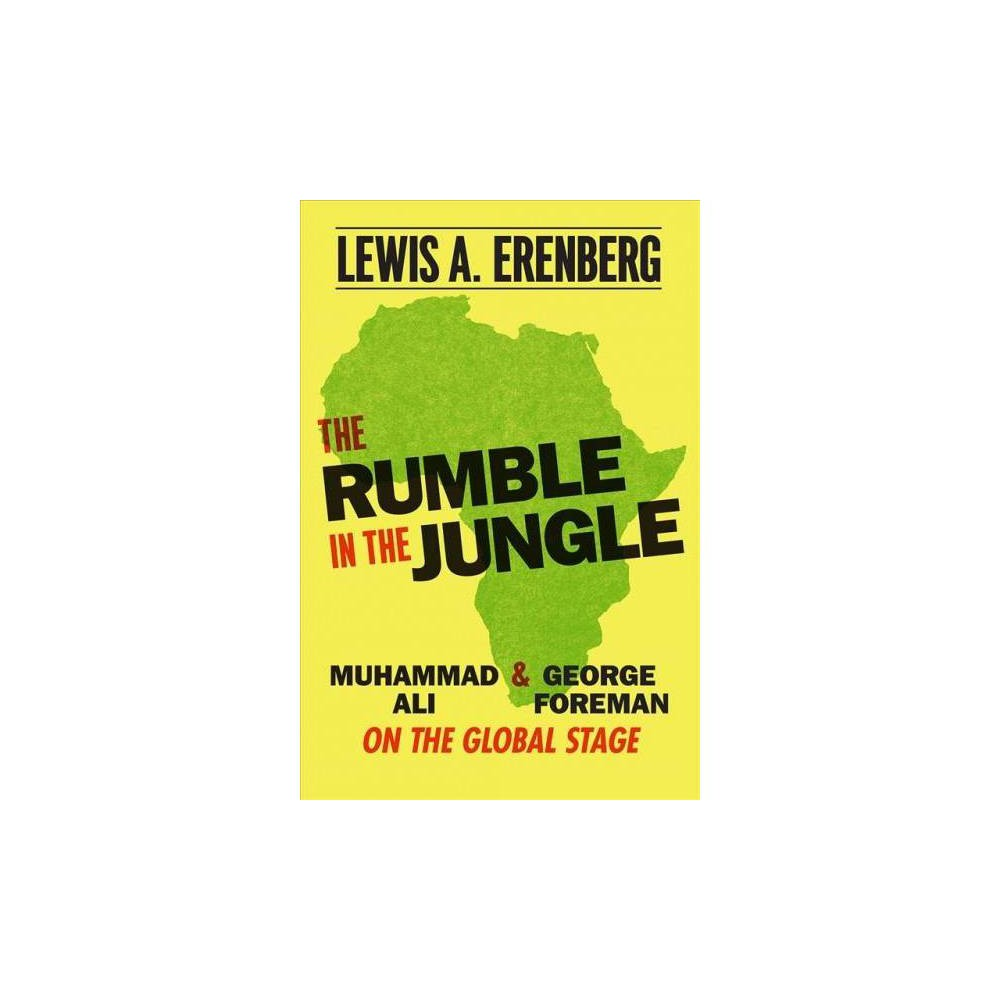 Rumble in the Jungle : Muhammad Ali and George Foreman on the Global Stage - (Hardcover)