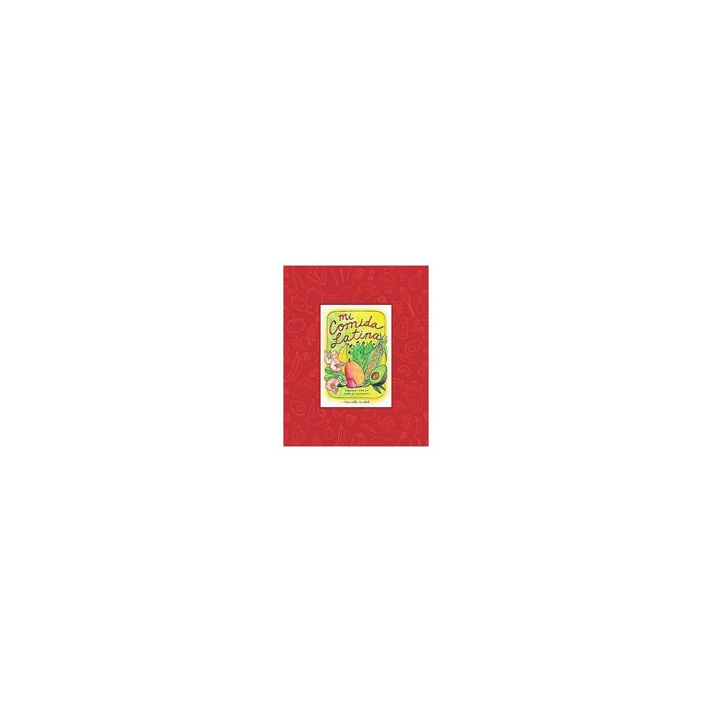 Mi Comida Latina : Vibrant - Fresh - Simple - Authentic (Hardcover) (Marcella Kriebel)