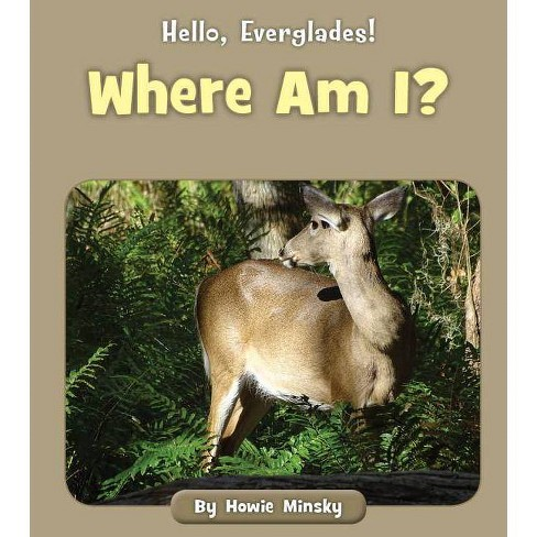 Where Am I? - (Hello, Everglades!) by  Howie Minsky (Paperback) - image 1 of 1