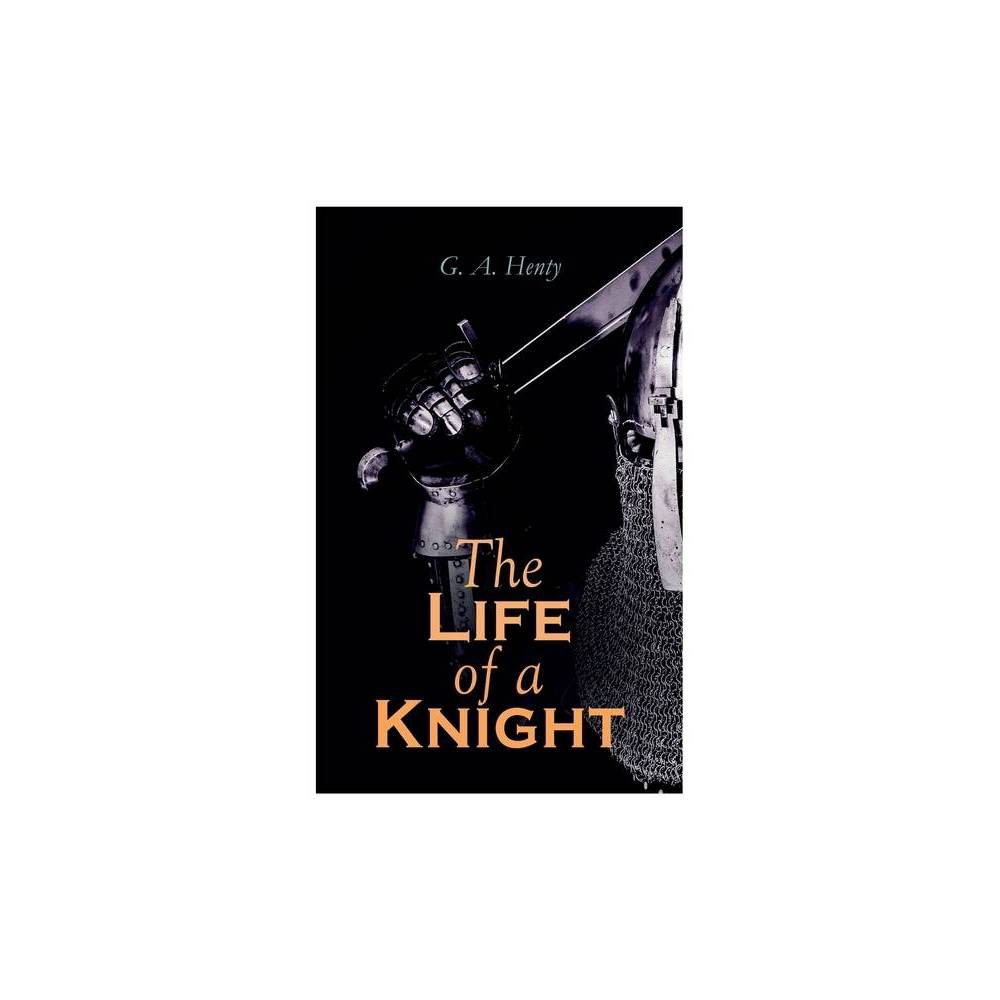 The Life Of A Knight By G A Henty Paperback