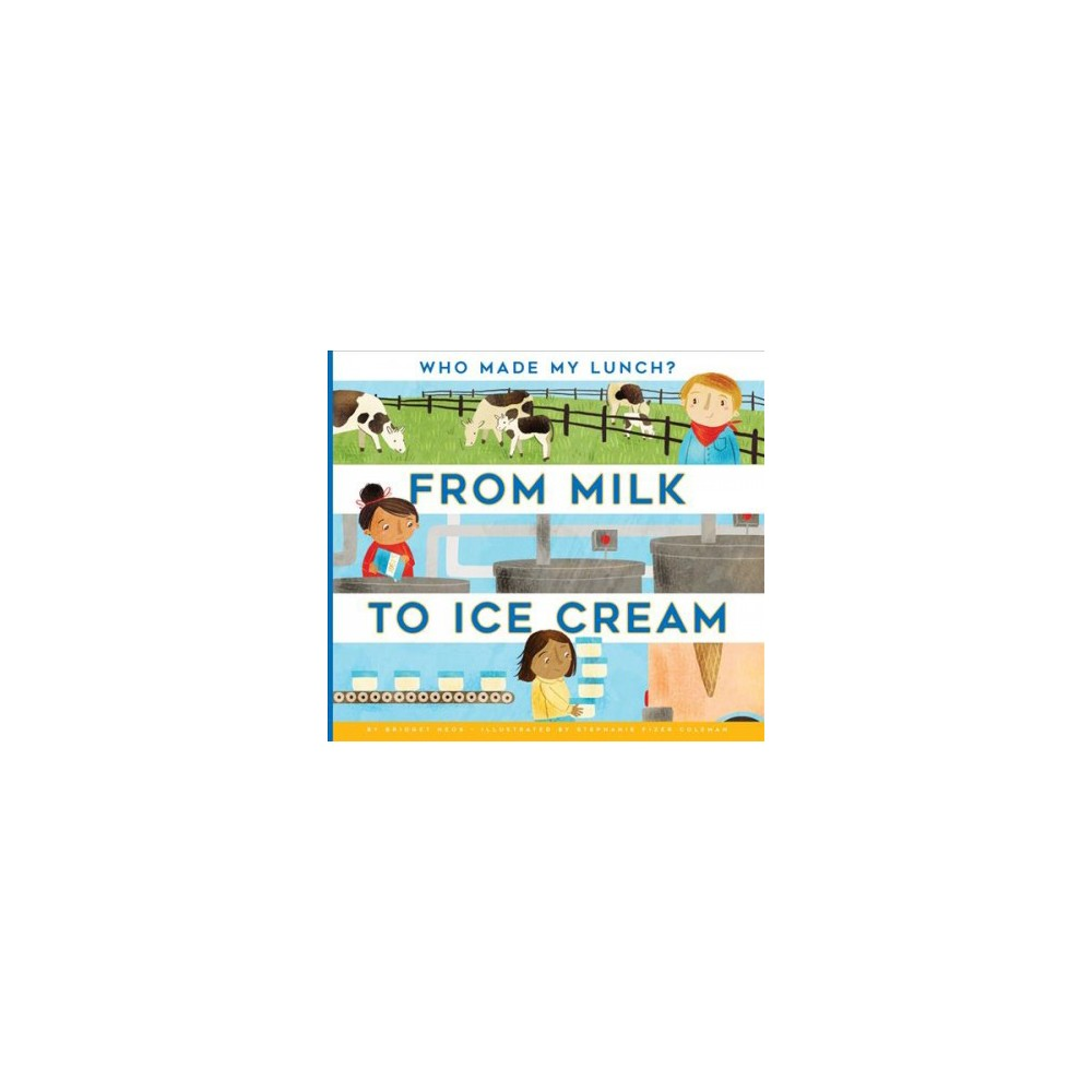 From Milk to Ice Cream (Reprint) (Paperback) (Bridget Heos)