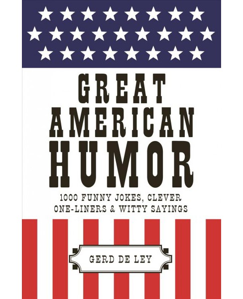 Great American Humor : 1000 Funny Jokes, Clever One-liners & Witty Sayings -  by Gerd De Ley (Paperback) - image 1 of 1