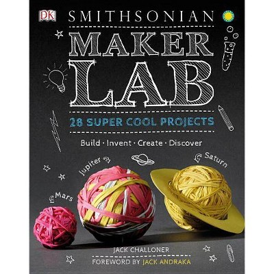 Maker Lab : 28 Super Cool Projects: Build - Invent - Create - Discover (Hardcover) (Jack Challoner)