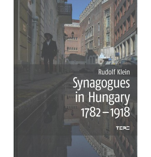 Synagogues in Hungary 1782-1918 : Genealogy, Typology and Architectural Signifiance -  (Hardcover) - image 1 of 1