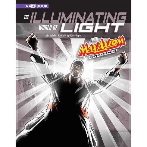 The Illuminating World of Light with Max Axiom, Super Scientist - (Graphic Science 4D) by  Emily Sohn (Paperback) - image 1 of 1