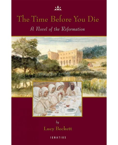 Time Before You Die : A Novel of the Reformation (Revised) (Paperback) (Lucy Beckett) - image 1 of 1