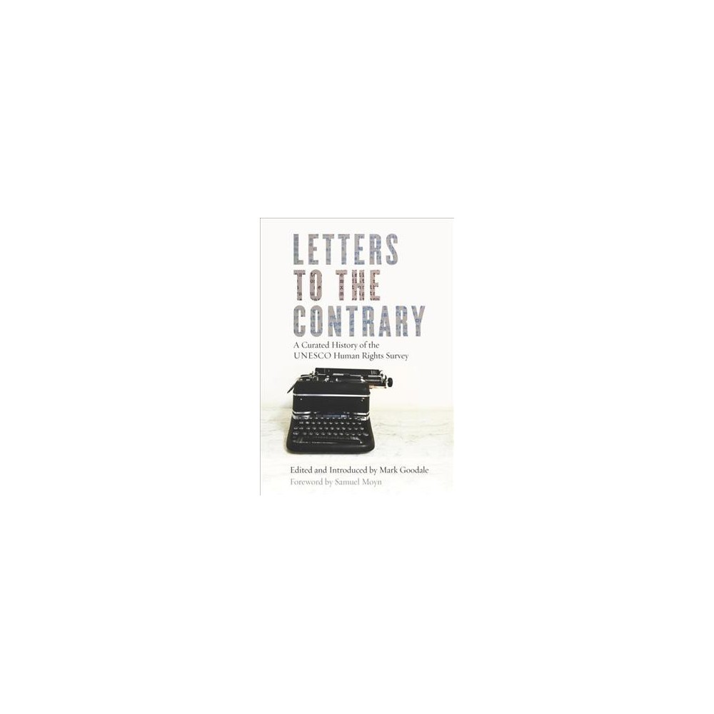 Letters to the Contrary : A Curated History of Unesco Human Rights Survey - by Mark Goodale (Hardcover)